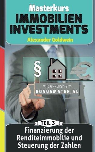Finanzierung der Renditeimmobilie und Steuerung der Zahlen: Machen Sie das Beste aus Ihrem Geld! (Masterkurs Immobilieninvestments)