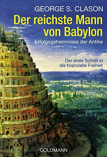 Der reichste Mann von Babylon: Erfolgsgeheimnisse der Antike – Der erste Schritt in die finanzielle Freiheit