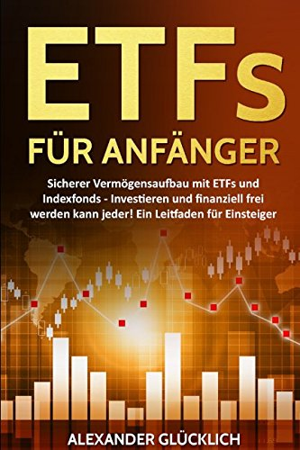 ETFs FÜR ANFÄNGER: Sicherer Vermögensaufbau mit ETFs und Indexfonds – Investieren und finanziell frei werden kann jeder!