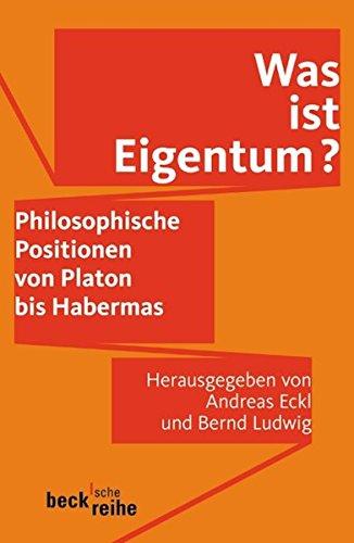 Was ist Eigentum?: Philosophische Eigentumstheorien von Platon bis Habermas