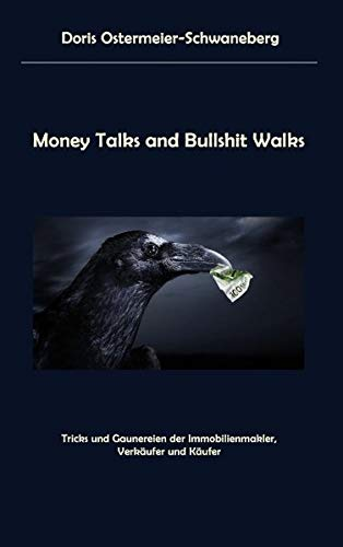 Money Talks and Bullshit Walks: Tricks und Gaunereien der Immobilienmakler, Verkäufer und Käufer