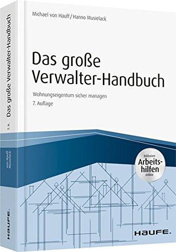 Das große Verwalter-Handbuch - inkl. Arbeitshilfen online: Wohnungseigentum sicher managen (Haufe Fachbuch)