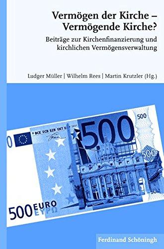 Vermögen der Kirche - Vermögende Kirche?. Beiträge zur Kirchenfinanzierung und kirchlichen Vermögensverwaltung