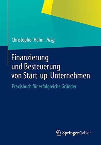 Finanzierung und Besteuerung von Start-up-Unternehmen: Praxisbuch für erfolgreiche Gründer (German Edition)